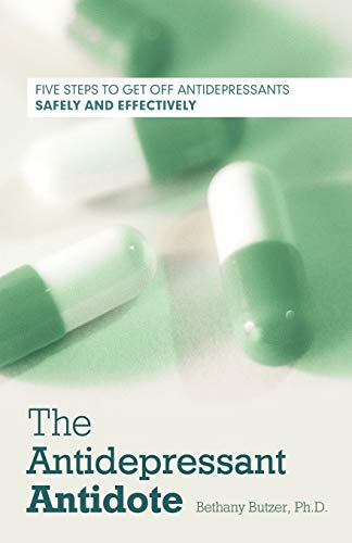 9781452500386: The Antidepressant Antidote: Five Steps to Get Off Antidepressants Safely and Effectively