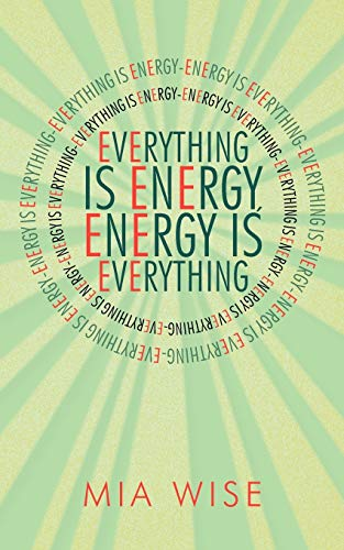 Everything Is Energy: Energy Is Everything: Wise, Mia