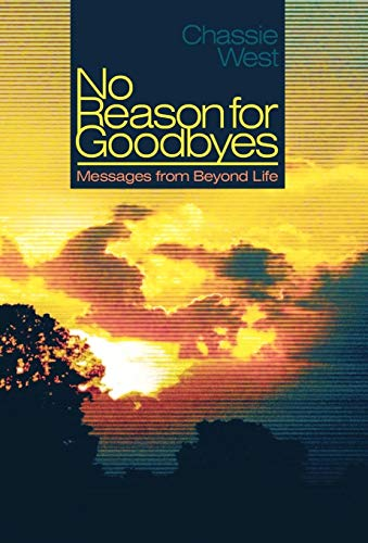 No Reason for Goodbyes: Messages from Beyond Life: Chassie West