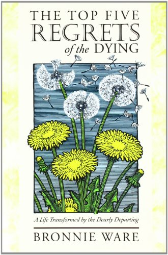 9781452502342: The Top Five Regrets of the Dying: A Life Transformed by the Dearly Departing
