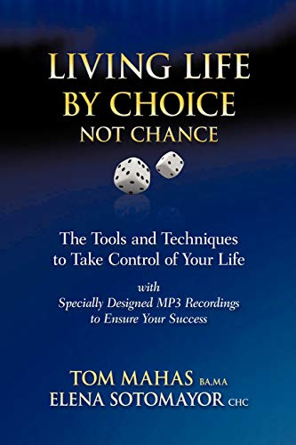 9781452502366: Living Life By Choice Not Chance: The Tools and Techniques to Take Control of Your Life