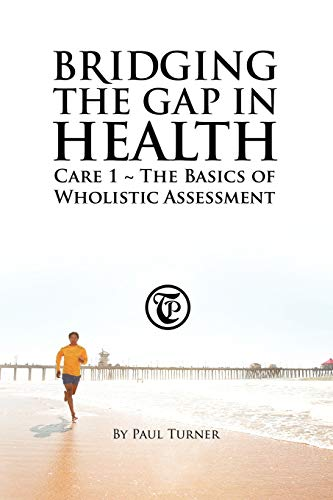 9781452502465: Bridging The Gap In Health Care 1: The Basics Of Wholistic Assessment