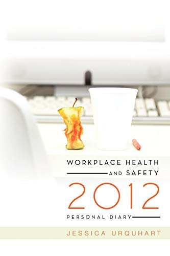 Workplace Health and Safety 2012 Personal Diary: Jessica Urquhart