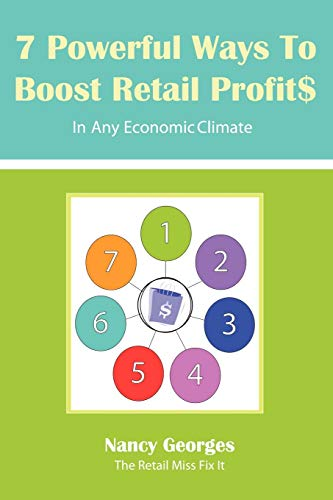 9781452503431: 7 Powerful Ways to Boost Retail Profits In Any Economic Climate: The New Rules A Successful, Profitable Business Requires Skill, Planning & Strategy