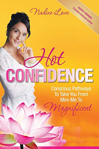 9781452503592: Hot Confidence: Conscious Pathways to Take You from Mini-Me to Magnificent
