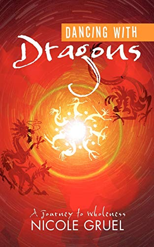 Dancing with Dragons: A Journey to Wholeness: Nicole Gruel