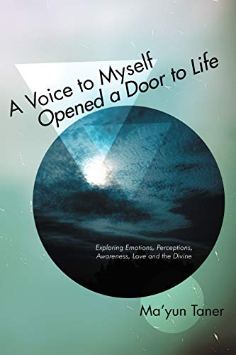 9781452504452: A Voice to Myself Opened a Door to Life: Exploring Emotions, Perceptions, Love, Awareness, and the Divine