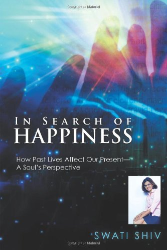 9781452505763: In Search of Happiness: How Past Lives Affect Our Present-A Soul's Perspective