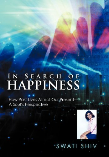 9781452505770: In Search of Happiness: How Past Lives Affect Our Present-A Soul's Perspective