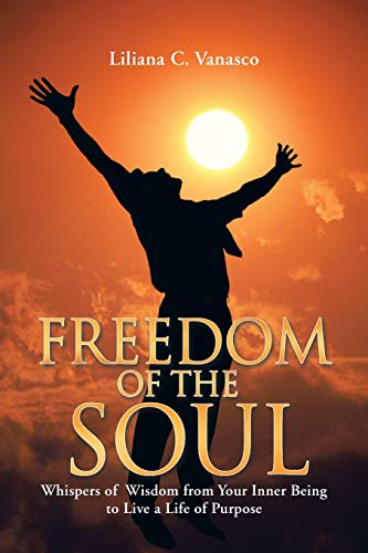 Freedom of the Soul: Whispers of Wisdom from Your Inner Being to Live a Life of Purpose