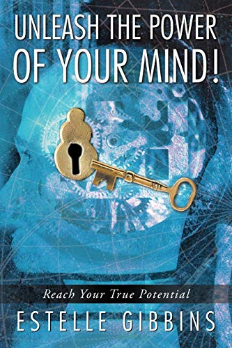 9781452507538: Unleash the Power of Your Mind!: Reach Your True Potential