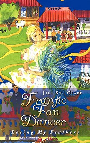 9781452507774: Frantic Fan Dancer: Losing My Feathers