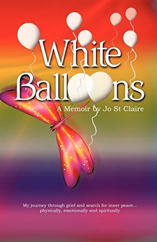 White Balloons A Memoir: Jo St Claire
