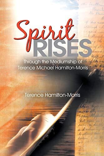 9781452509068: Spirit Rises: Through the Mediumship of Terence Michael Hamilton-Morris