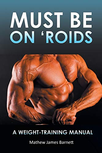 9781452509198: Must be on 'Roids: A Weight-Training Manual
