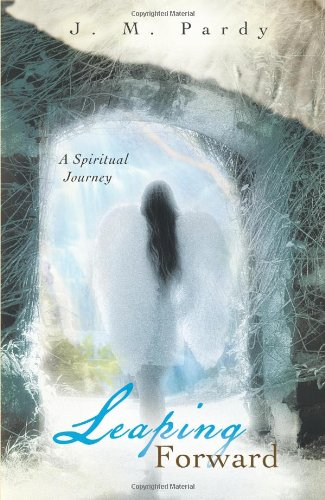 Leaping Forward: A Spiritual Journey: J M Pardy