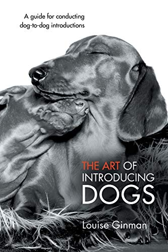 9781452510095: The Art of Introducing Dogs: A Guide for Conducting Dog-to-Dog Introductions