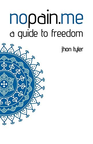 Nopain.Me: A Guide to Freedom: Jhon Tyler