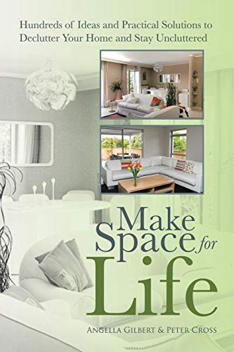 9781452511207: Make Space for Life: Hundreds of Ideas and Practical Solutions to Declutter Your Home and Stay Uncluttered