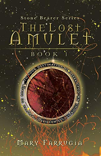 The Lost Amulet: Book One of the Stone Bearer Series: Mary Farrugia