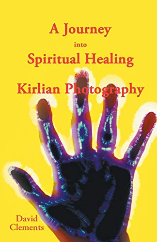 9781452511597: A Journey into Spiritual Healing and Kirlian Photography