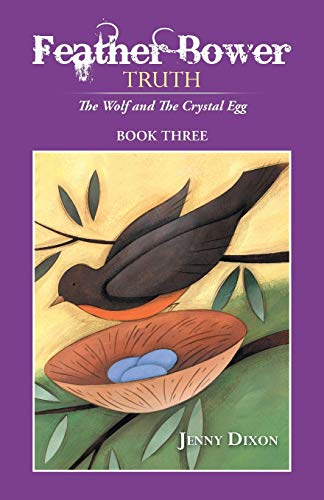Feather Bower Truth: The Wolf, and the: Jenny Dixon