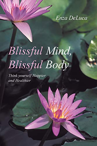 Blissful Mind, Blissful Body Think Yourself Happier and Healthier: Enza Deluca