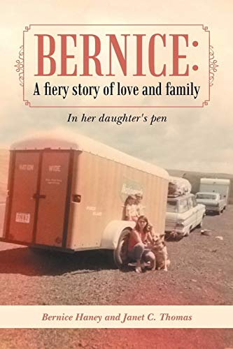Bernice: A Fiery Story of Love and Family: In Her Daughter's Pen: Haney, Bernice