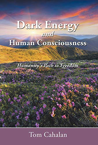 9781452515960: Dark Energy and Human Consciousness: Humanity's Path to Freedom