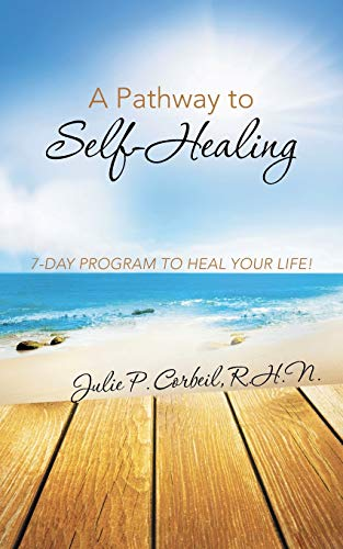 A Pathway to Self-Healing: 7-Day Program to: R H N