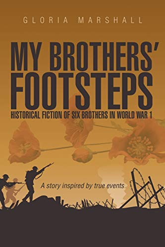 9781452517964: My Brothers' Footsteps: Historical Fiction of Six Brothers in World War 1