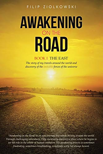 9781452518701: Awakening on the Road: Book I-The East, the Story of My Travels around the World and My Discovery of the Invisible Forces of the Universe