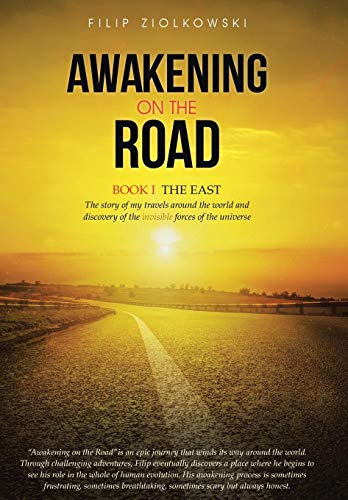 9781452518725: Awakening on the Road: Book I-The East, the Story of My Travels Around the World and My Discovery of the Invisible Forces of the Universe