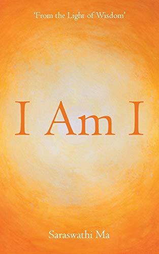 9781452519203: I Am I: FROM THE LIGHT OF WISDOM'