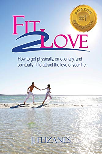 9781452519371: Fit 2 Love: How to Get Physically, Emotionally and Spiritually Fit to Attract the Love of Your Life