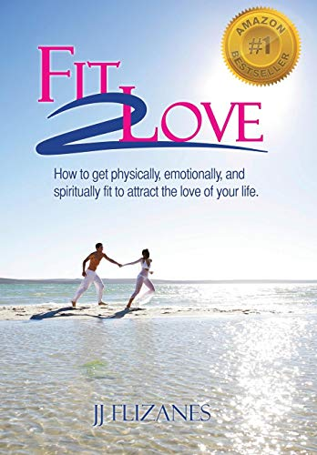 9781452519395: Fit 2 Love: How to Get Physically, Emotionally and Spiritually Fit to Attract the Love of Your Life