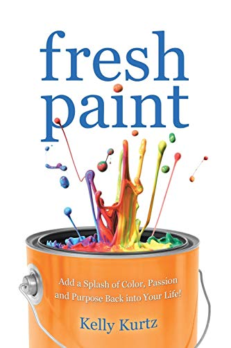 9781452519685: Fresh Paint: Add a Splash of Color, Passion and Purpose Back into Your Life!