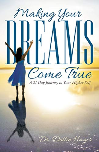 Making Your Dreams Come True: A 21 Day Journey to Your Higher Self: Hager, Dr. Dottie