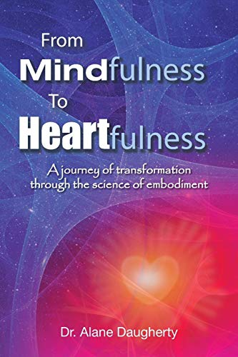 From Mindfulness to Heartfulness: A Journey of: Dr Alane Daugherty