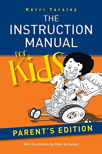 The Instruction Manual for Kids: Parent's Edition: Kerri Yarsley