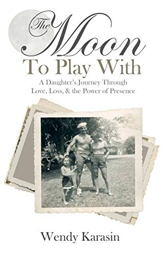 9781452523873: The Moon To Play With: A Daughter's Journey through Love, Loss, and the Power of Presence