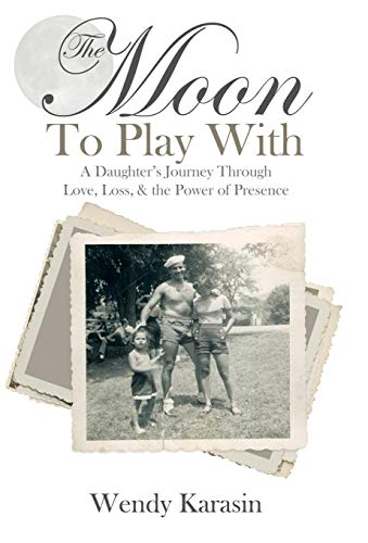 9781452523897: The Moon To Play With: A Daughter's Journey through Love, Loss, and the Power of Presence