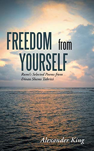 9781452524276: Freedom from Yourself:Rumi's Selected Poems from Divan Shams Tabrizi