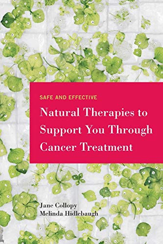 9781452527710: Safe and Effective Natural Therapies to Support You Through Cancer Treatment