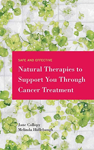 9781452527734: Safe and Effective Natural Therapies to Support You Through Cancer Treatment