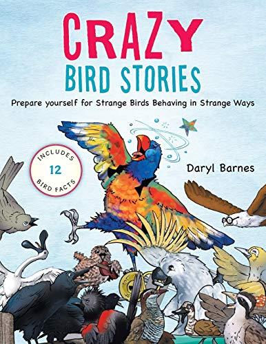 9781452529240: Crazy Bird Stories: Prepare yourself for Strange Birds Behaving in Strange Ways