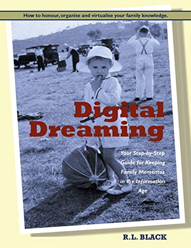 Digital Dreaming: Your Step-By-Step Guide for Keeping Family Mementos in the Information Age. (...