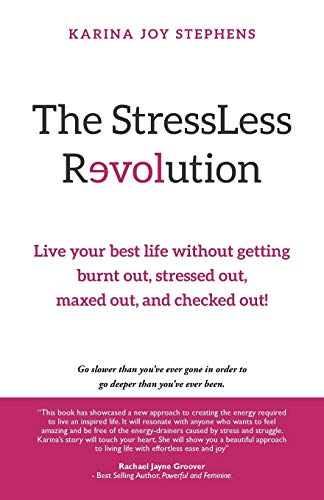 9781452531328: The StressLess Revolution: Live Your Best Life without Getting Burnt Out, Stressed Out, Maxed Out, and Checked Out!