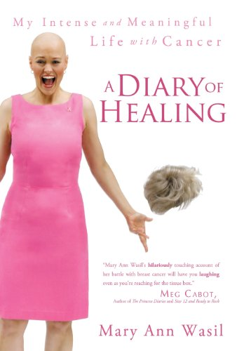 9781452533209: A Diary of Healing: My Intense and Meaningful Life with Cancer