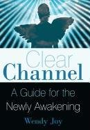 9781452533346: Clear Channel: A Guide for the Newly Awakening